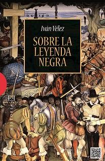 La Hispanidad frente a la Leyenda Negra. Por CarmenÁlvarez