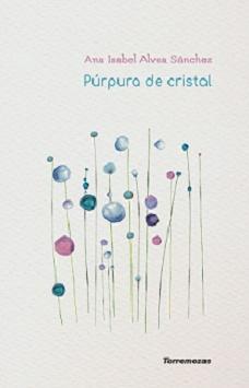 PÚRPURA DE CRISTAL, libro de Ana Isabel Alvea Sánchez. Por Juan A. González@jagonzalezrh