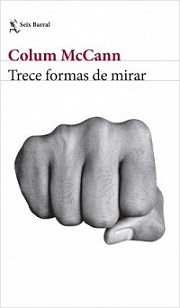 """Trece formas de mirar"", de Colum McCann. Por Juan Antonio González Ruiz Henestrosa@jagonzalezrh"
